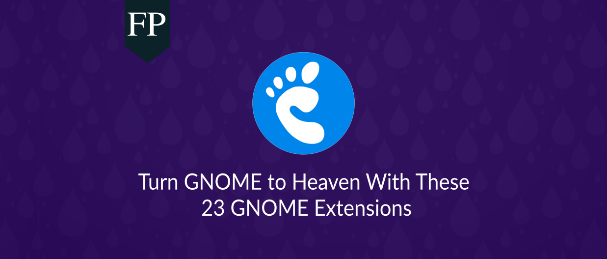 Turn GNOME to Heaven With These 23 GNOME Extensions 19