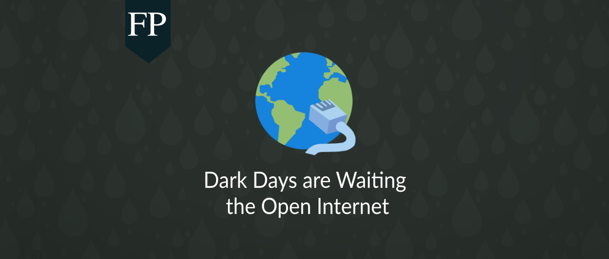 Dark Days are Waiting the Open Internet 53