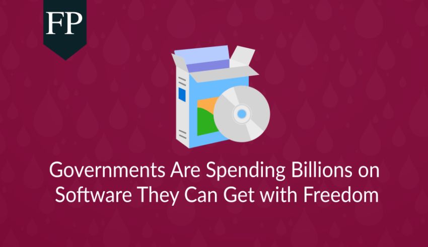 Governments Are Spending Billions on Software They Can Get with Freedom 9